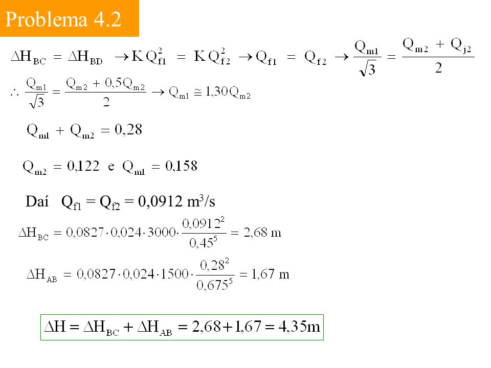 Problema 4.2 Daí Qf1 = Qf2 = 0,0912 m3/s