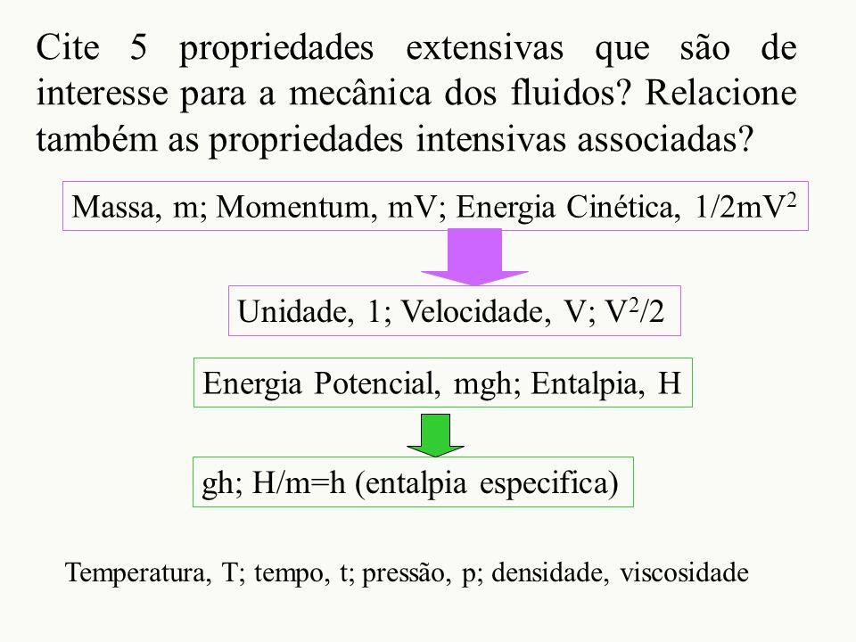 Cite 5 propriedades extensivas que são de interesse para a mecânica dos fluidos Relacione também as propriedades intensivas associadas