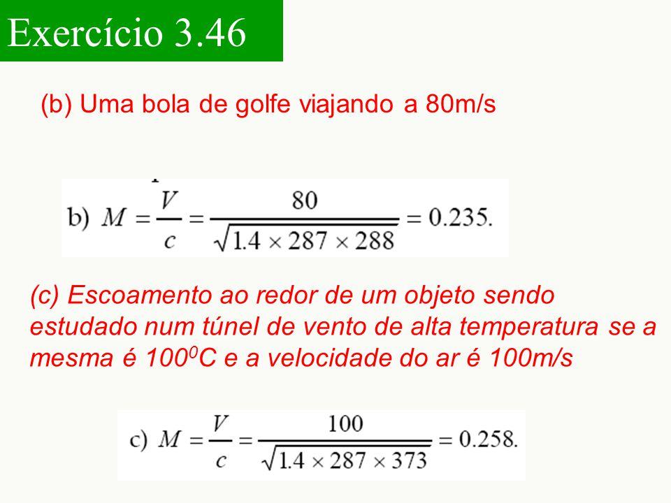 Exercício 3.46 (b) Uma bola de golfe viajando a 80m/s