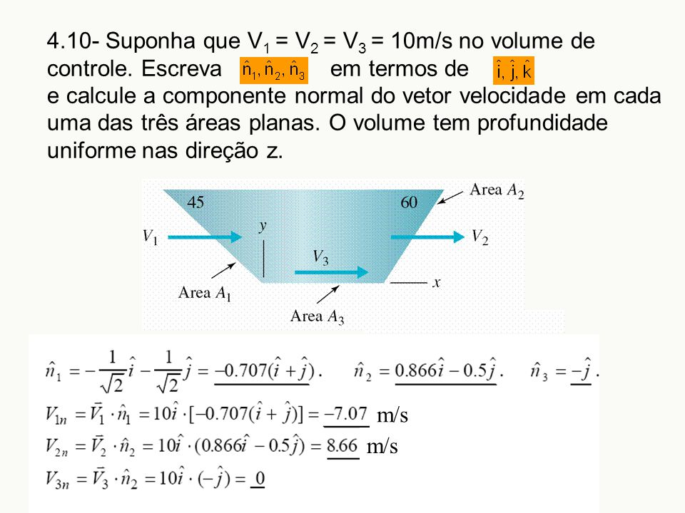 4. 10- Suponha que V1 = V2 = V3 = 10m/s no volume de controle