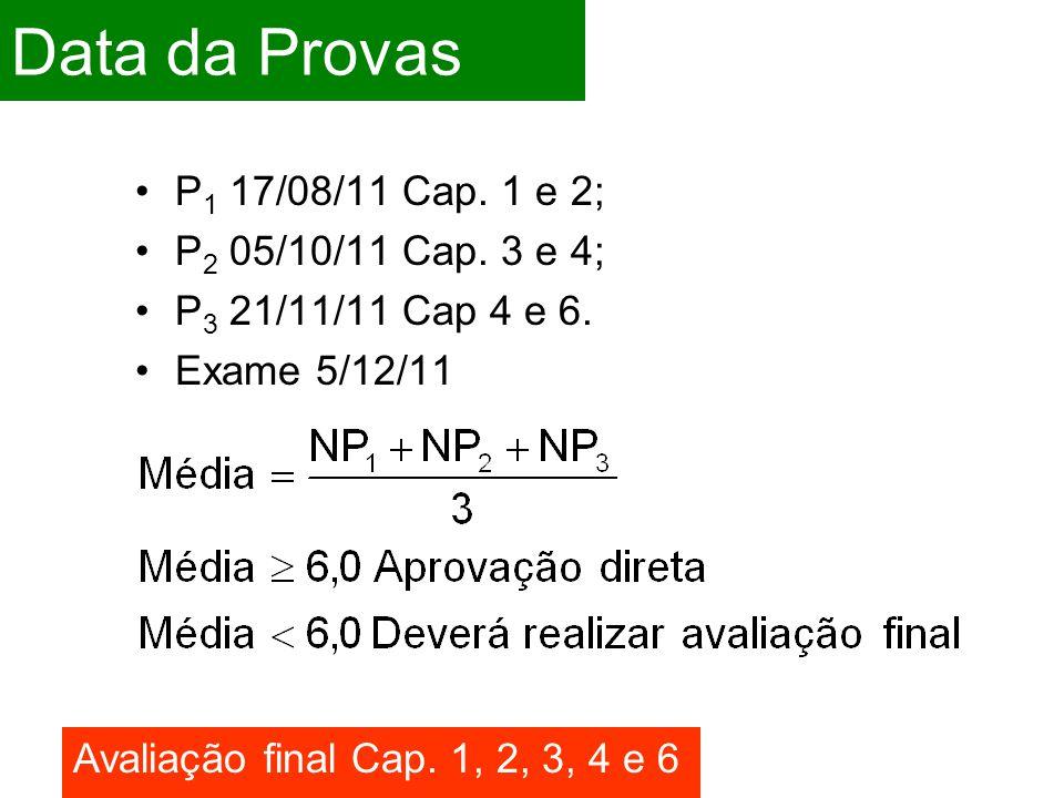 Data da Provas P1 17/08/11 Cap. 1 e 2; P2 05/10/11 Cap. 3 e 4;