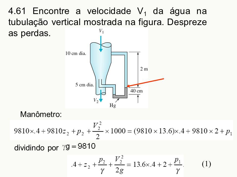 4.61 Encontre a velocidade V1 da água na tubulação vertical mostrada na figura. Despreze as perdas.