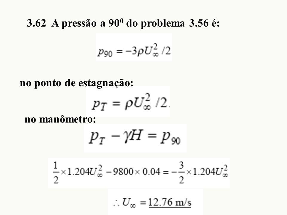 3.62 A pressão a 900 do problema 3.56 é: