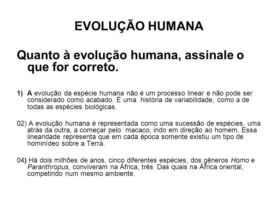 Quanto à evolução humana, assinale o que for correto.