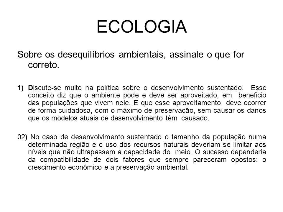 ECOLOGIA Sobre os desequilíbrios ambientais, assinale o que for correto.