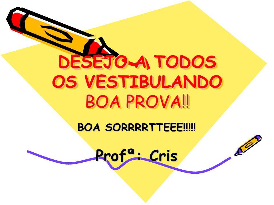 DESEJO A TODOS OS VESTIBULANDO BOA PROVA!!