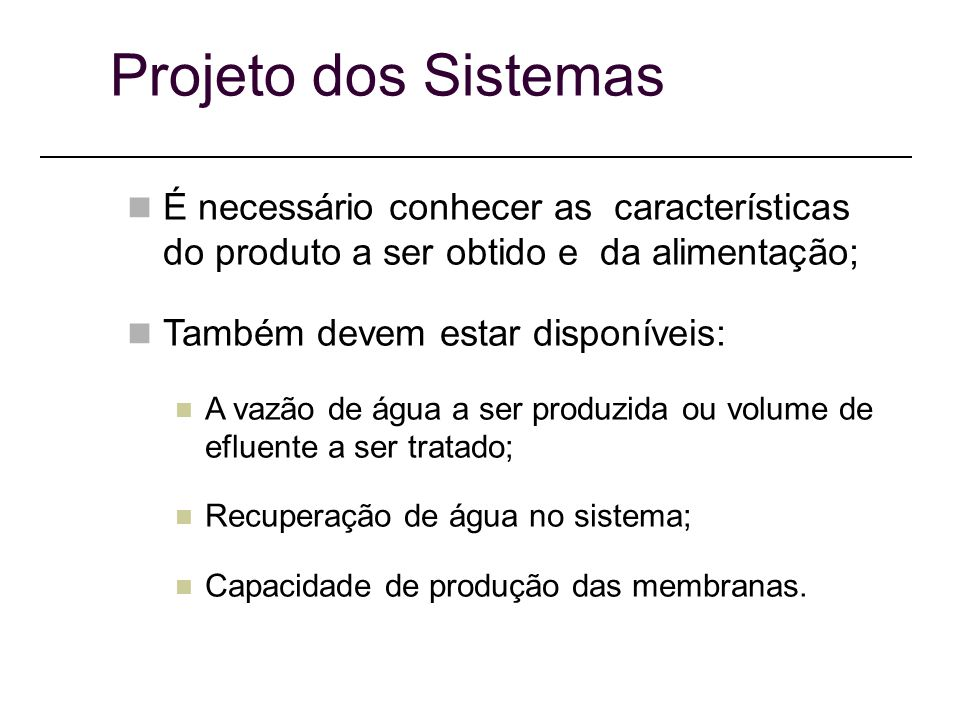 Projeto dos Sistemas É necessário conhecer as características do produto a ser obtido e da alimentação;