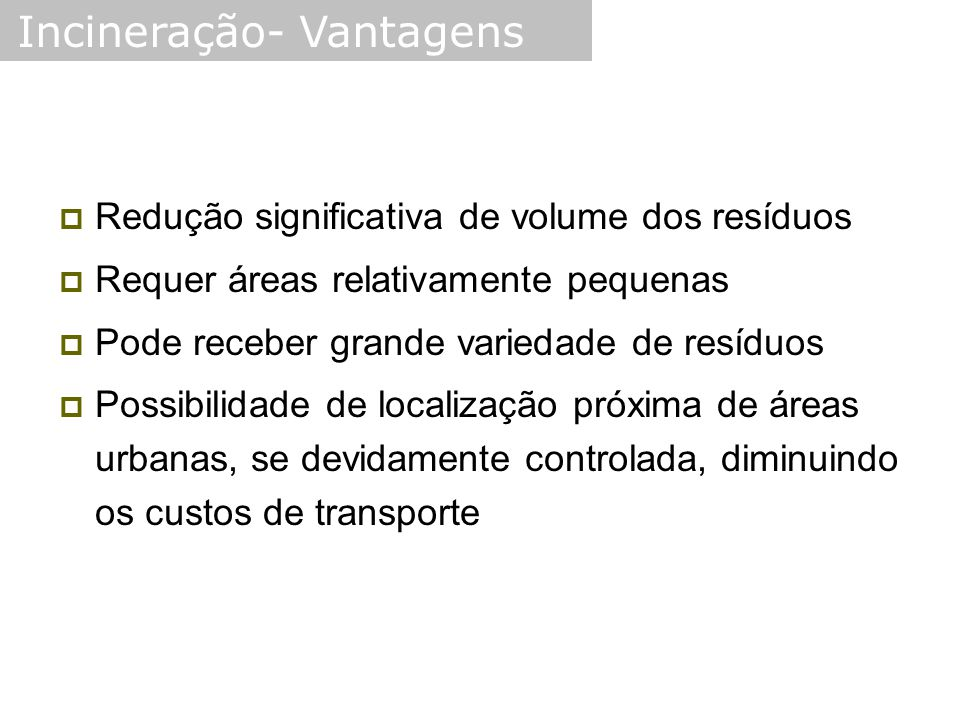 Incineração- Vantagens