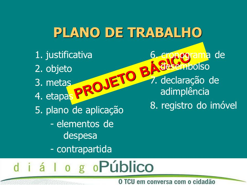 PLANO DE TRABALHO PROJETO BÁSICO 1. justificativa 2. objeto 3. metas