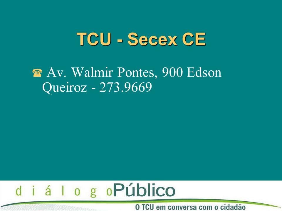 TCU - Secex CE Av. Walmir Pontes, 900 Edson Queiroz - 273.9669
