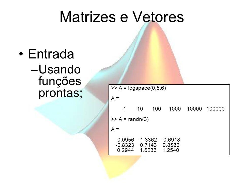 Matrizes e Vetores Entrada Usando funções prontas;