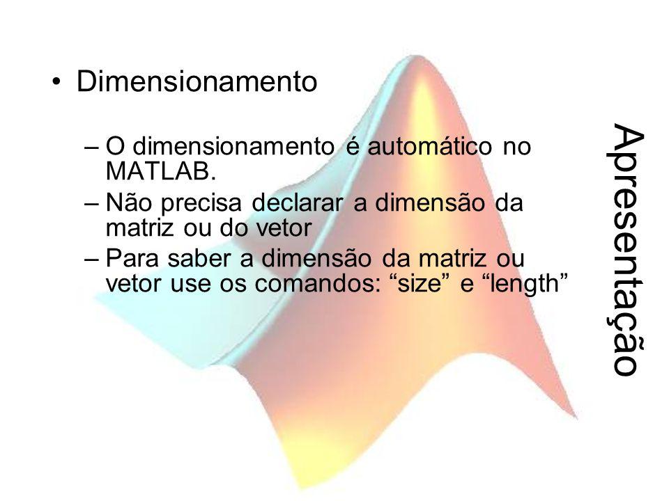 Apresentação Dimensionamento O dimensionamento é automático no MATLAB.