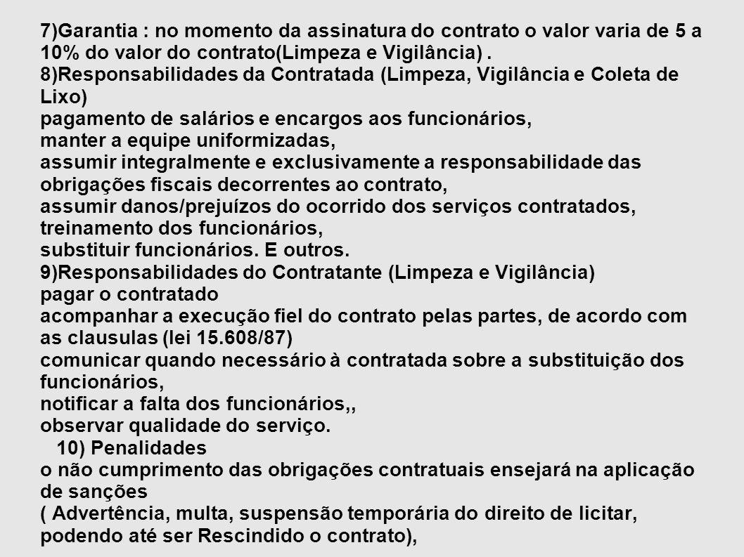 7)Garantia : no momento da assinatura do contrato o valor varia de 5 a 10% do valor do contrato(Limpeza e Vigilância) .