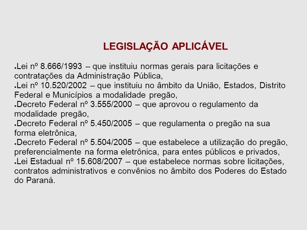 LEGISLAÇÃO APLICÁVEL Lei nº 8.666/1993 – que instituiu normas gerais para licitações e contratações da Administração Pública,
