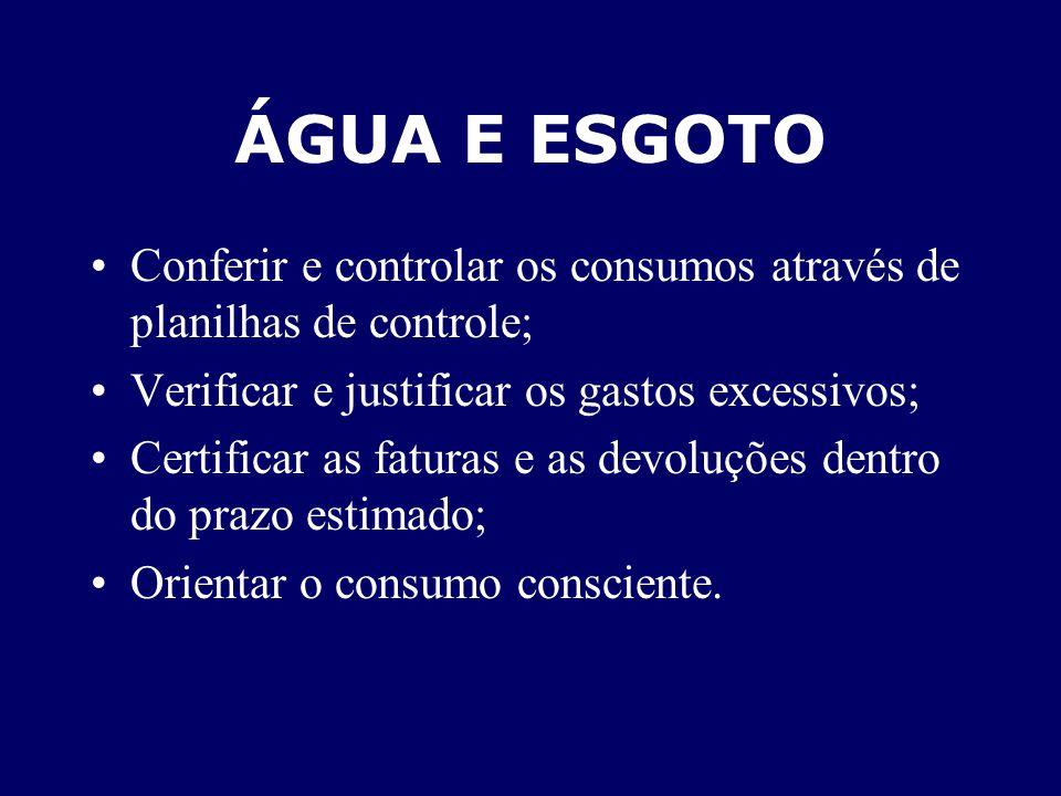 ÁGUA E ESGOTO Conferir e controlar os consumos através de planilhas de controle; Verificar e justificar os gastos excessivos;