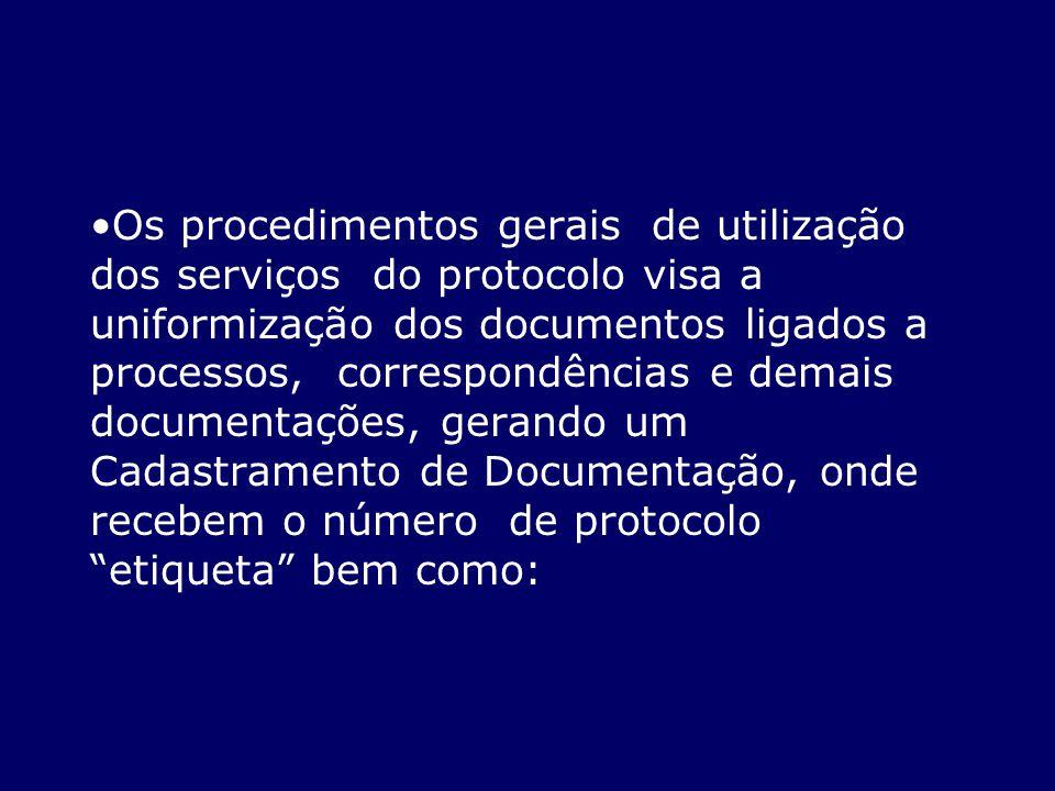 Os procedimentos gerais de utilização dos serviços do protocolo visa a uniformização dos documentos ligados a processos, correspondências e demais documentações, gerando um Cadastramento de Documentação, onde recebem o número de protocolo etiqueta bem como: