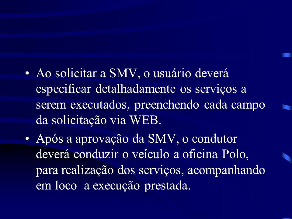 Ao solicitar a SMV, o usuário deverá especificar detalhadamente os serviços a serem executados, preenchendo cada campo da solicitação via WEB.