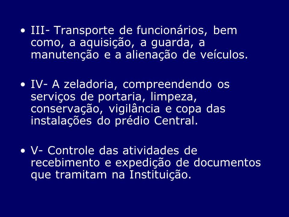 III- Transporte de funcionários, bem como, a aquisição, a guarda, a manutenção e a alienação de veículos.
