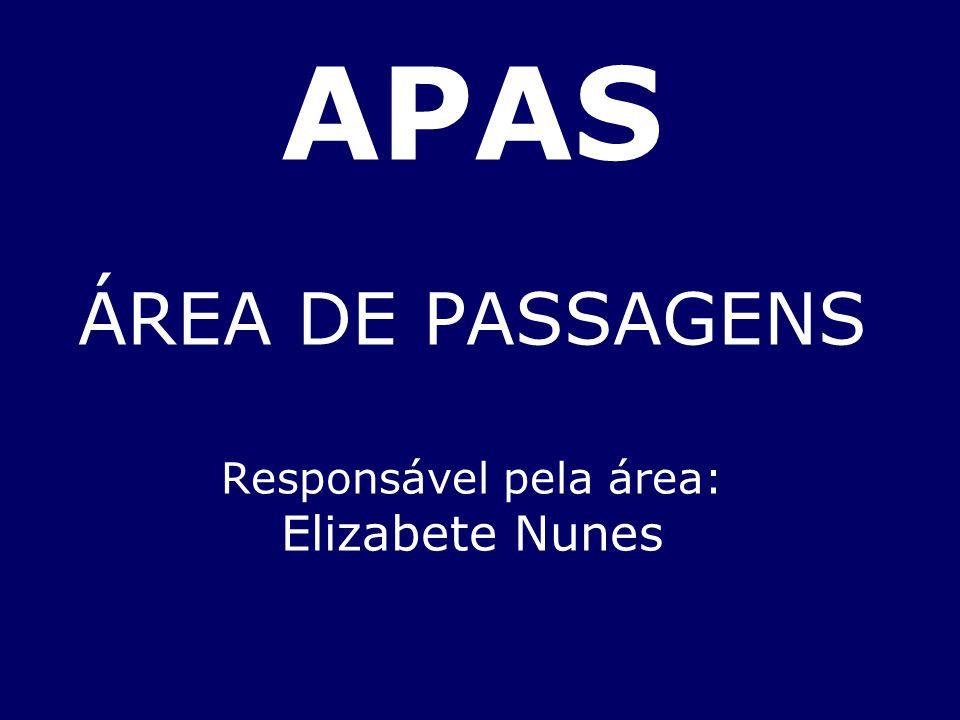 APAS ÁREA DE PASSAGENS Responsável pela área: Elizabete Nunes