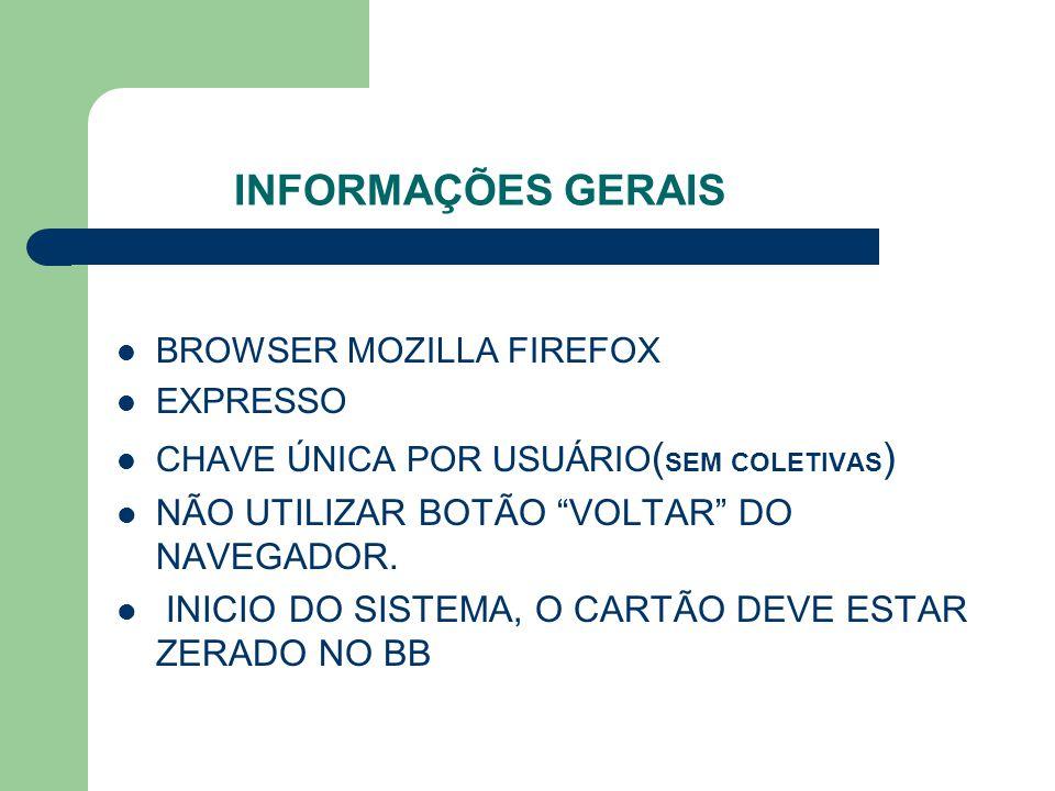 INFORMAÇÕES GERAIS NÃO UTILIZAR BOTÃO VOLTAR DO NAVEGADOR.