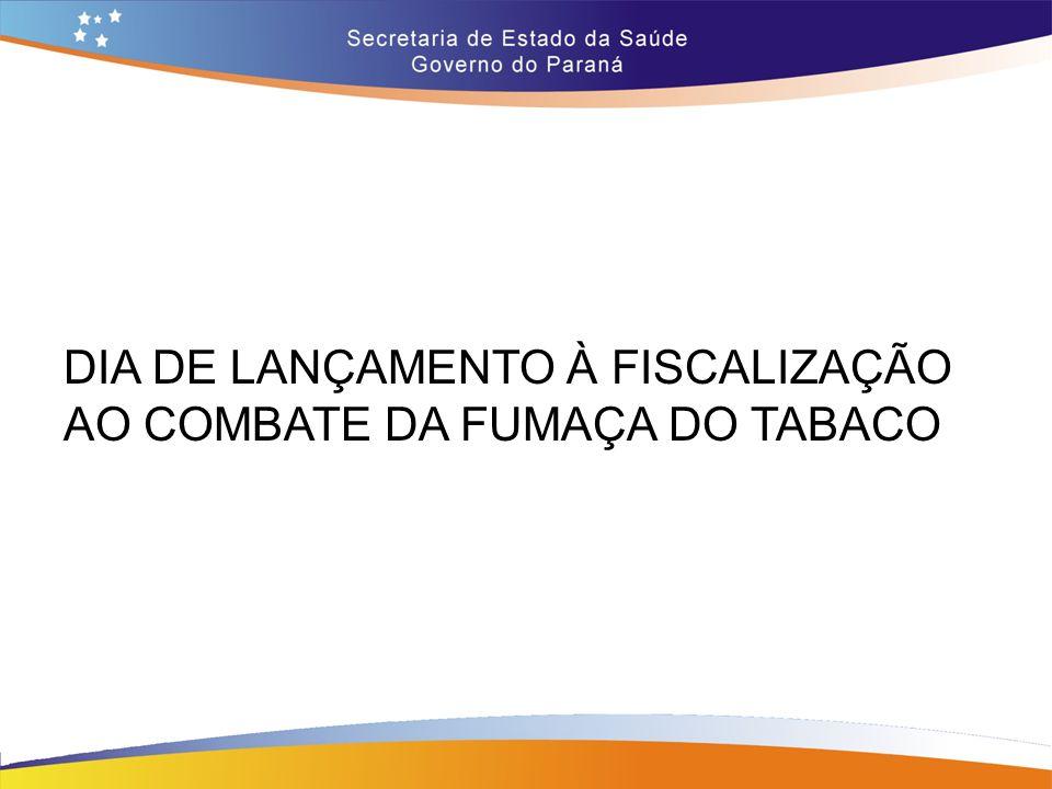 DIA DE LANÇAMENTO À FISCALIZAÇÃO AO COMBATE DA FUMAÇA DO TABACO
