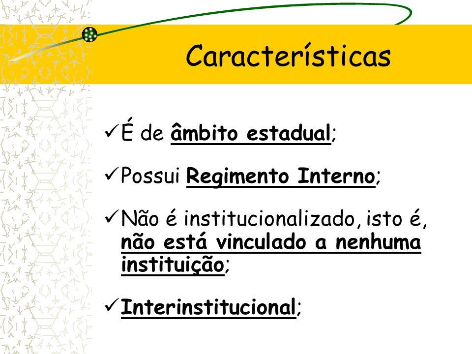 Características É de âmbito estadual; Possui Regimento Interno;