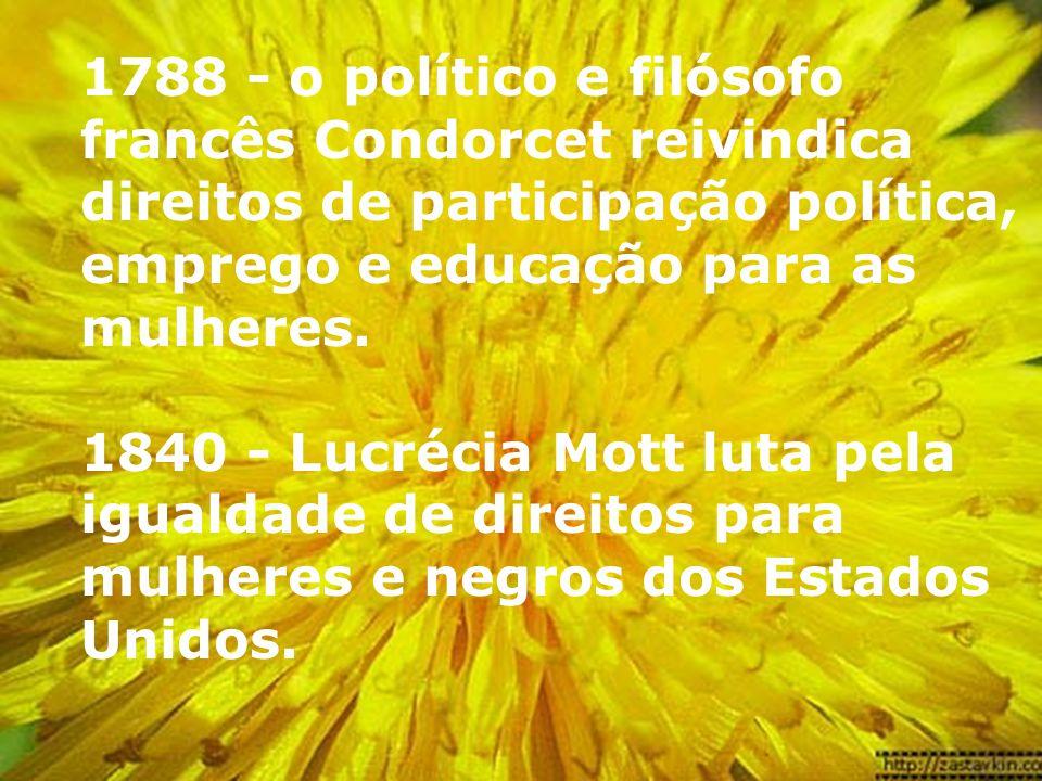 1788 - o político e filósofo francês Condorcet reivindica direitos de participação política, emprego e educação para as mulheres.