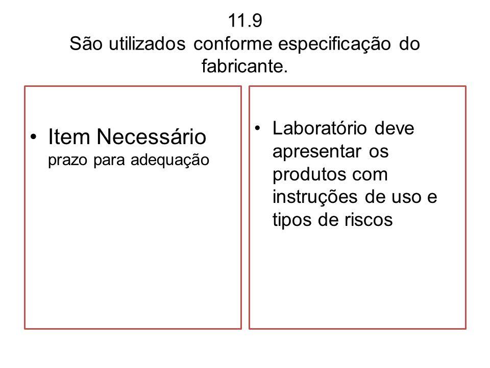 11.9 São utilizados conforme especificação do fabricante.