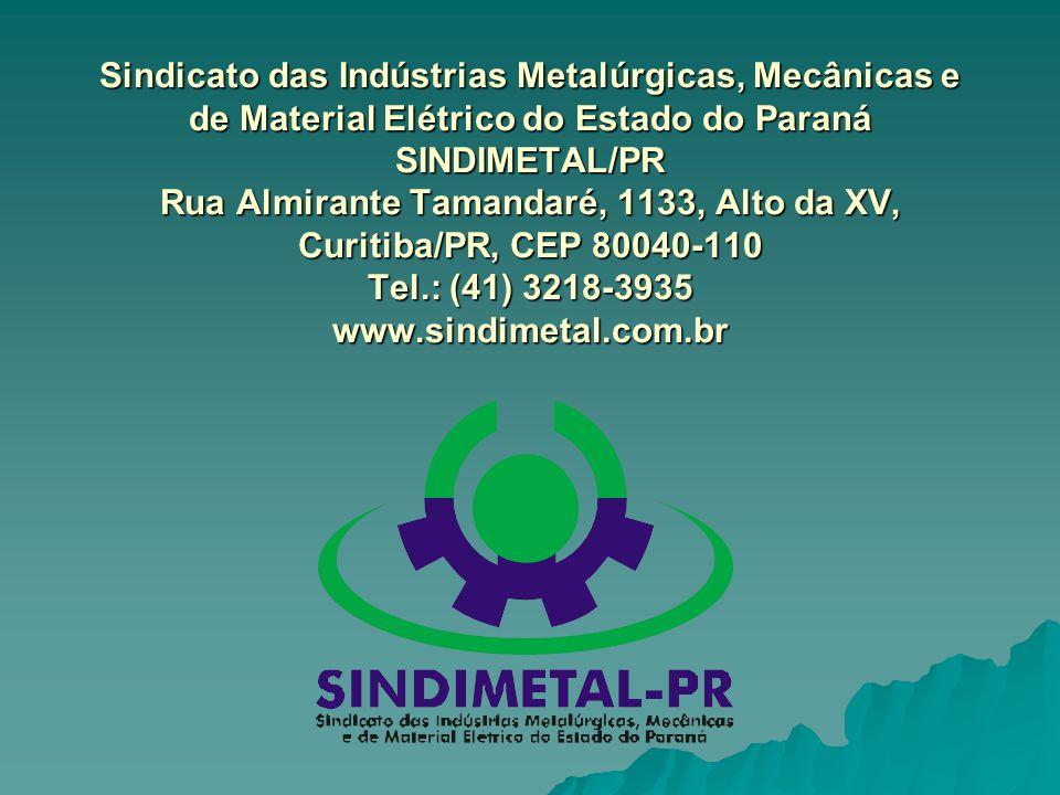 Sindicato das Indústrias Metalúrgicas, Mecânicas e de Material Elétrico do Estado do Paraná SINDIMETAL/PR Rua Almirante Tamandaré, 1133, Alto da XV, Curitiba/PR, CEP 80040-110 Tel.: (41) 3218-3935 www.sindimetal.com.br