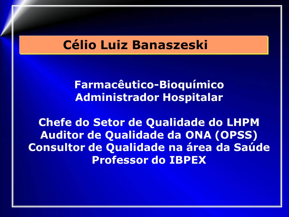 Célio Luiz Banaszeski Farmacêutico-Bioquímico Administrador Hospitalar