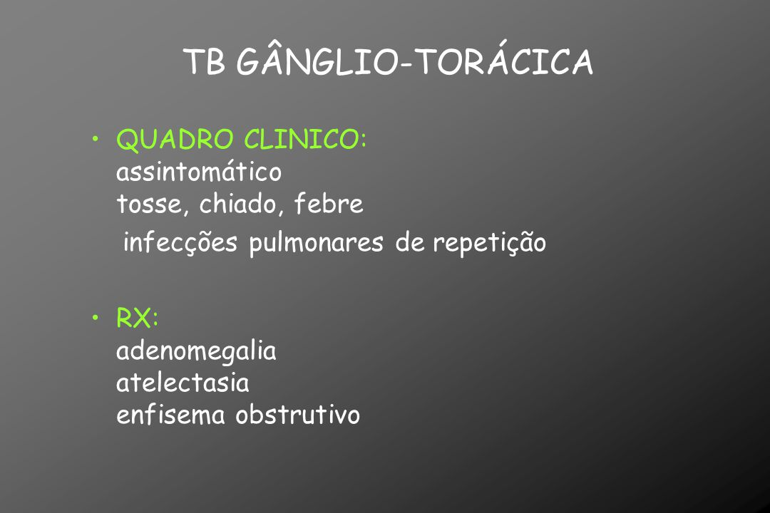 TB GÂNGLIO-TORÁCICA QUADRO CLINICO: assintomático tosse, chiado, febre