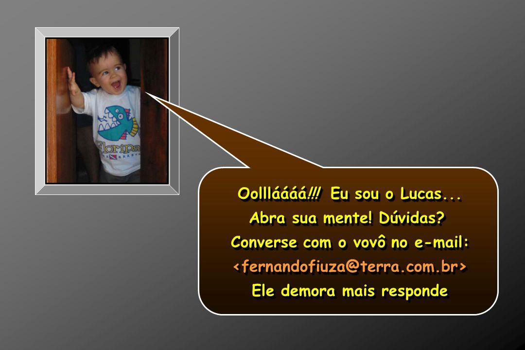 Oollláááá!!! Eu sou o Lucas... Abra sua mente! Dúvidas