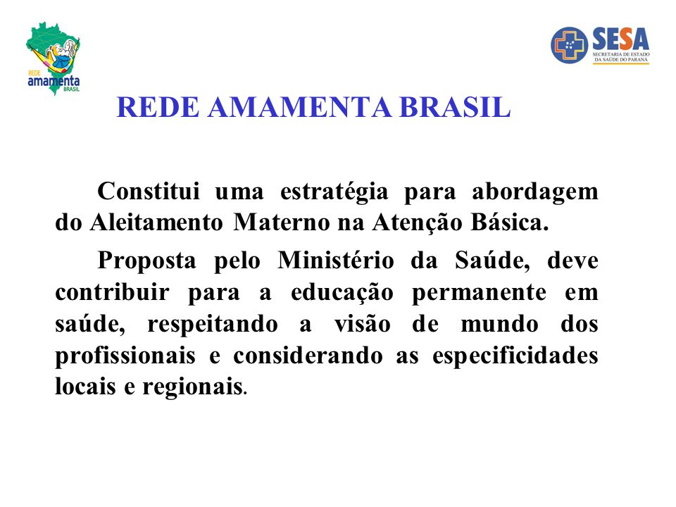 REDE AMAMENTA BRASIL Constitui uma estratégia para abordagem do Aleitamento Materno na Atenção Básica.