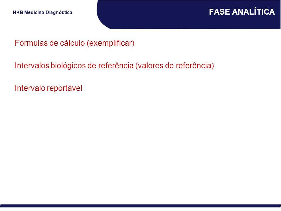 FASE ANALÍTICA Fórmulas de cálculo (exemplificar) Intervalos biológicos de referência (valores de referência)