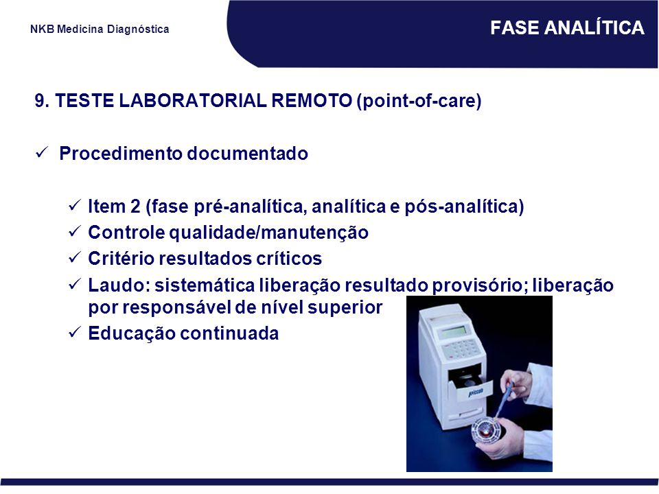 FASE ANALÍTICA 9. TESTE LABORATORIAL REMOTO (point-of-care) Procedimento documentado. Item 2 (fase pré-analítica, analítica e pós-analítica)