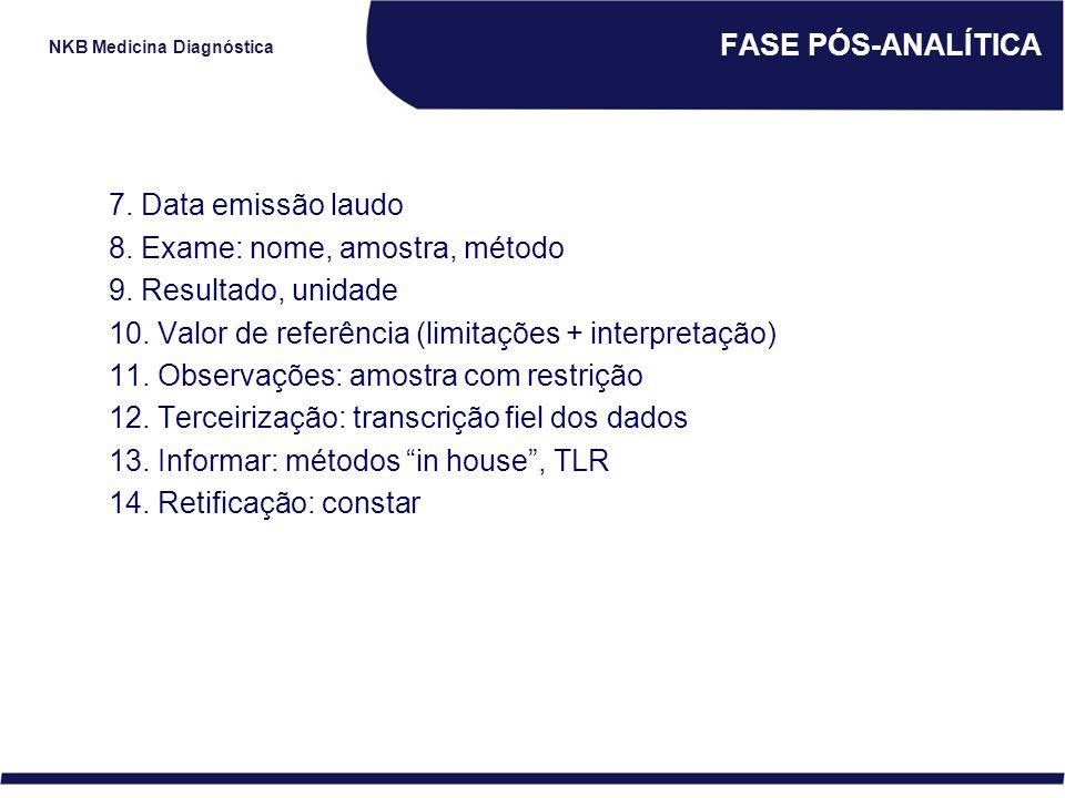 FASE PÓS-ANALÍTICA 7. Data emissão laudo. 8. Exame: nome, amostra, método. 9. Resultado, unidade.