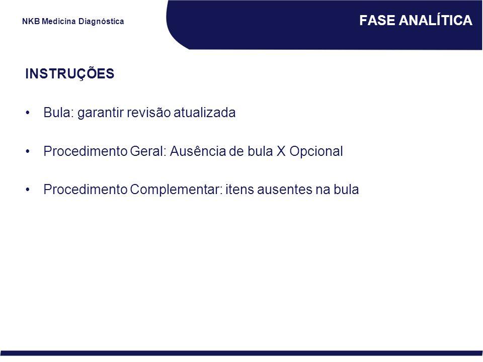 FASE ANALÍTICA INSTRUÇÕES. Bula: garantir revisão atualizada. Procedimento Geral: Ausência de bula X Opcional.