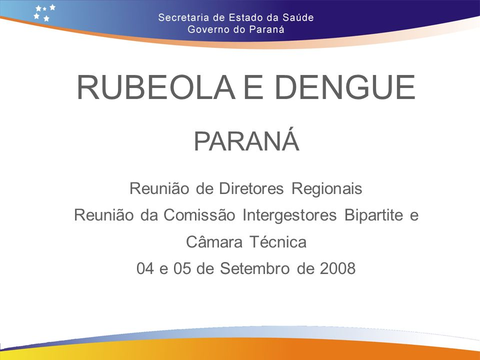 RUBEOLA E DENGUE PARANÁ Reunião de Diretores Regionais