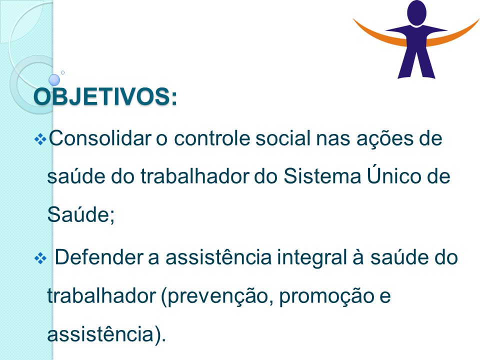 OBJETIVOS: Consolidar o controle social nas ações de saúde do trabalhador do Sistema Único de Saúde;