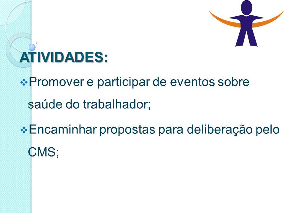 ATIVIDADES: Promover e participar de eventos sobre saúde do trabalhador; Encaminhar propostas para deliberação pelo CMS;