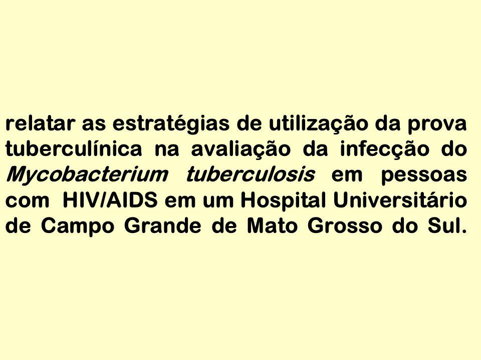 relatar as estratégias de utilização da prova tuberculínica na avaliação da infecção do Mycobacterium tuberculosis em pessoas com HIV/AIDS em um Hospital Universitário de Campo Grande de Mato Grosso do Sul.