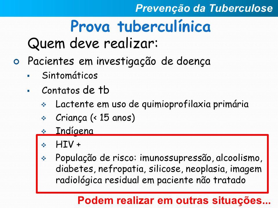 Prova tuberculínica Quem deve realizar: Prevenção da Tuberculose