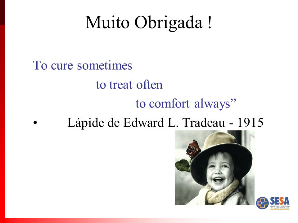 Muito Obrigada ! To cure sometimes to treat often to comfort always