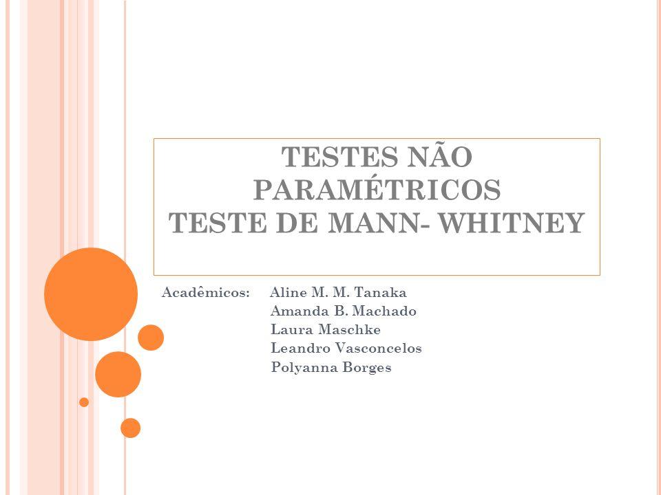 TESTES NÃO PARAMÉTRICOS TESTE DE MANN- WHITNEY