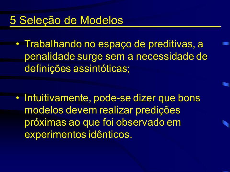 5 Seleção de Modelos Trabalhando no espaço de preditivas, a penalidade surge sem a necessidade de definições assintóticas;