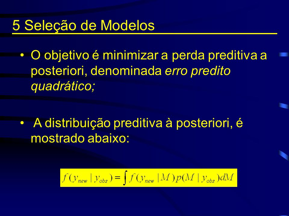 5 Seleção de Modelos O objetivo é minimizar a perda preditiva a posteriori, denominada erro predito quadrático;