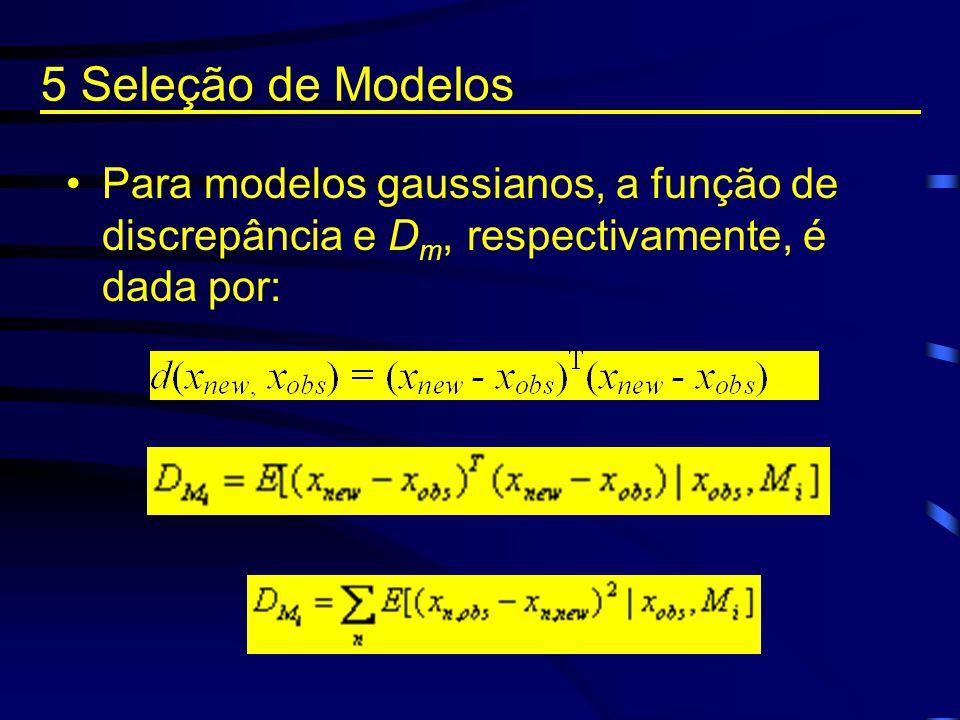 5 Seleção de Modelos Para modelos gaussianos, a função de discrepância e Dm, respectivamente, é dada por:
