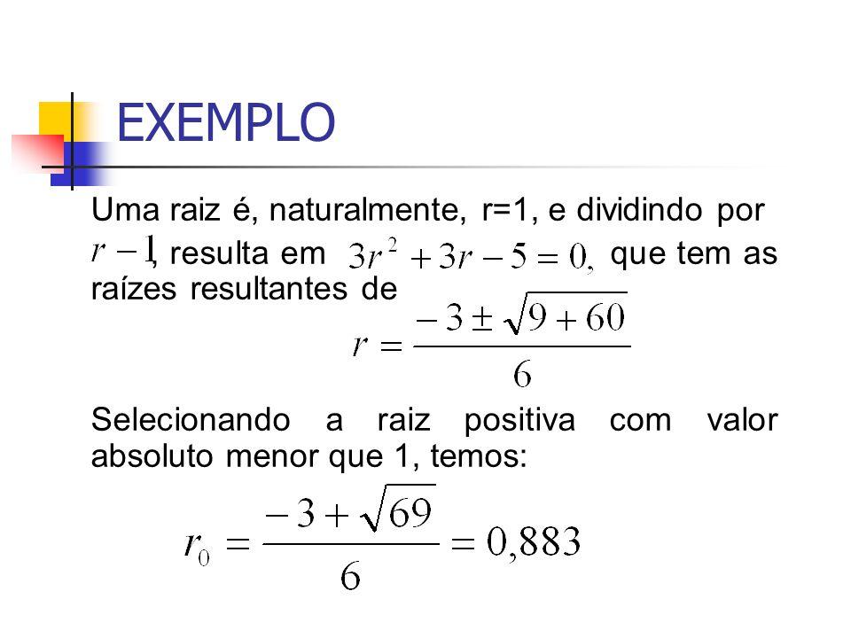 EXEMPLO Uma raiz é, naturalmente, r=1, e dividindo por