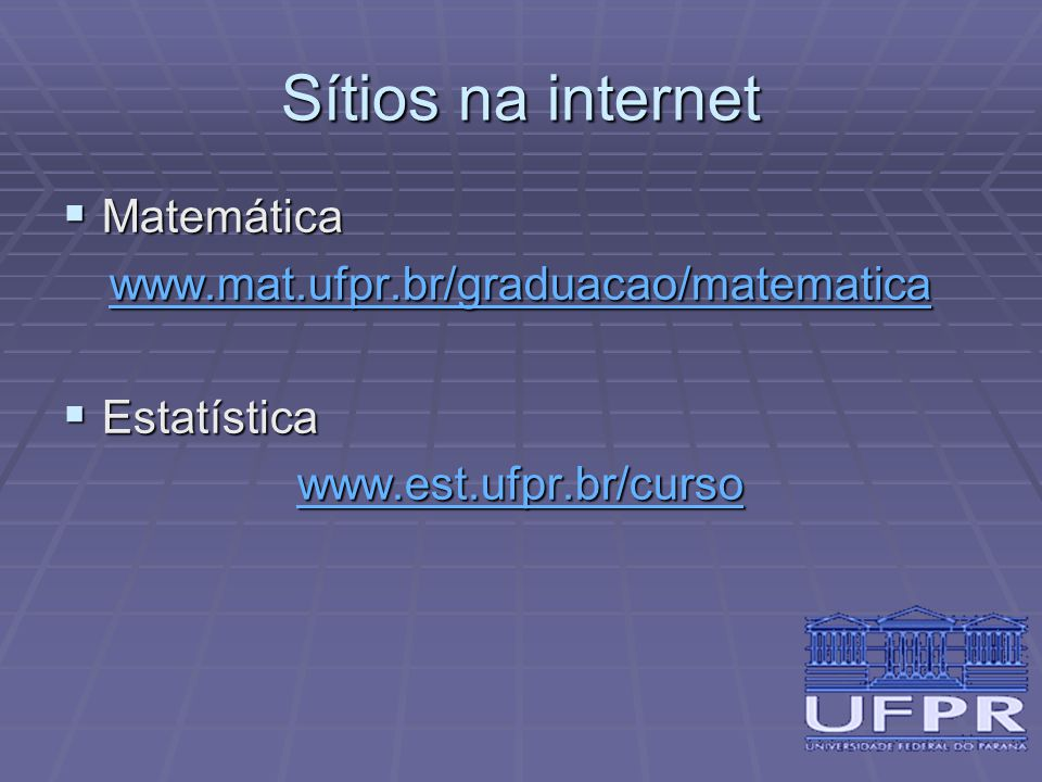 Sítios na internet Matemática www.mat.ufpr.br/graduacao/matematica
