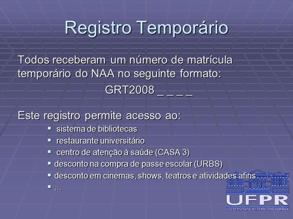 Registro Temporário Todos receberam um número de matrícula temporário do NAA no seguinte formato: GRT2008 _ _ _ _.